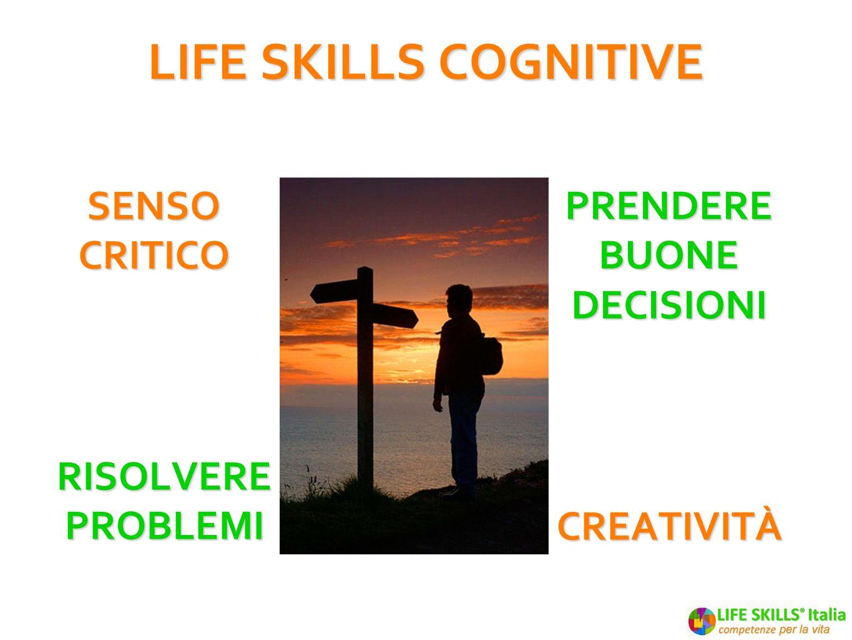 LIFE SKILLS COGNITIVE Senso critico Prendere buone decisioni Risolvere
