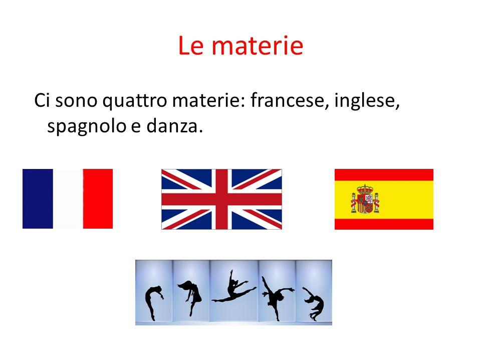 Le materie Ci sono quattro materie: francese, inglese, spagnolo e danza.