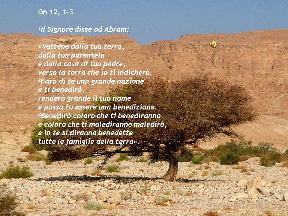 Gn 12, 1-3 1Il Signore disse ad Abram: