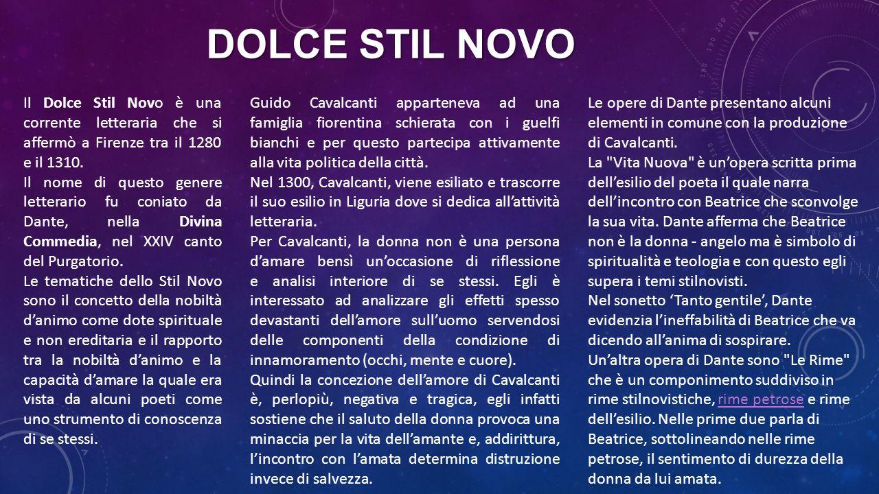 DOLCE STIL NOVO Il Dolce Stil Novo è una corrente letteraria che si affermò a Firenze tra il 1280 e il 1310.