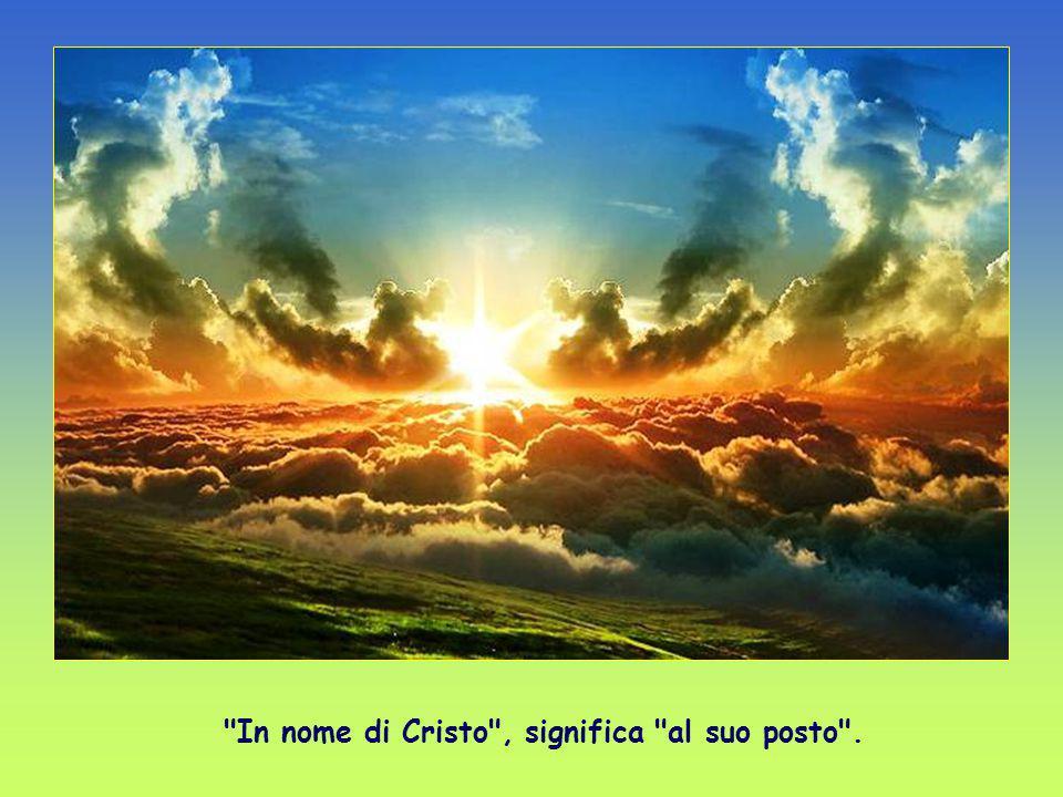 In nome di Cristo , significa al suo posto .