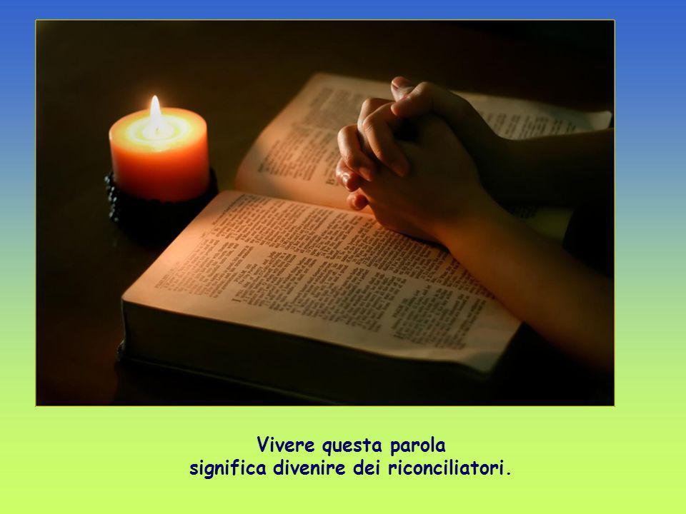Vivere questa parola significa divenire dei riconciliatori.