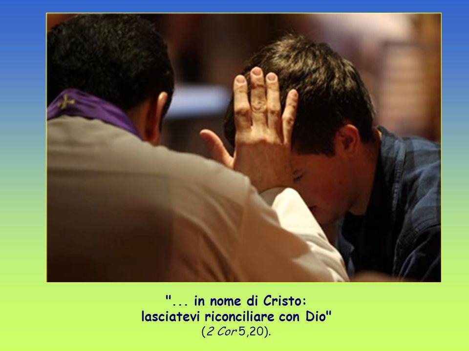 ... in nome di Cristo: lasciatevi riconciliare con Dio (2 Cor 5,20).