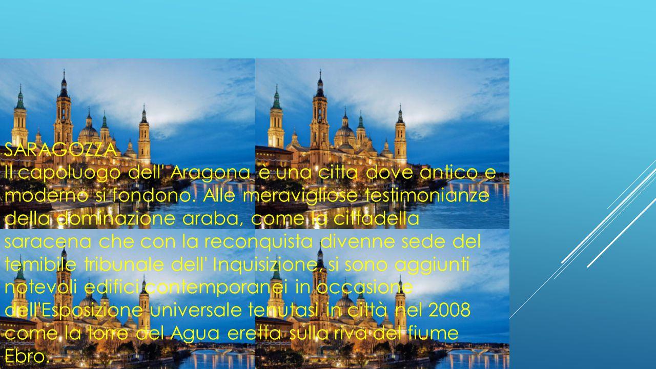 SARAGOZZA Il capoluogo dell Aragona è una citta dove antico e moderno si fondono.