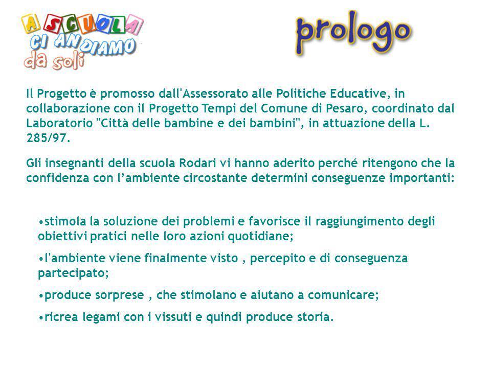 Il Progetto è promosso dall Assessorato alle Politiche Educative, in collaborazione con il Progetto Tempi del Comune di Pesaro, coordinato dal Laboratorio Città delle bambine e dei bambini , in attuazione della L. 285/97.