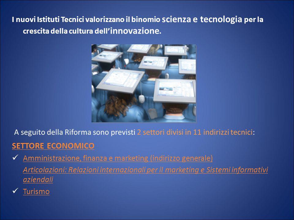 I nuovi Istituti Tecnici valorizzano il binomio scienza e tecnologia per la crescita della cultura dell'innovazione.