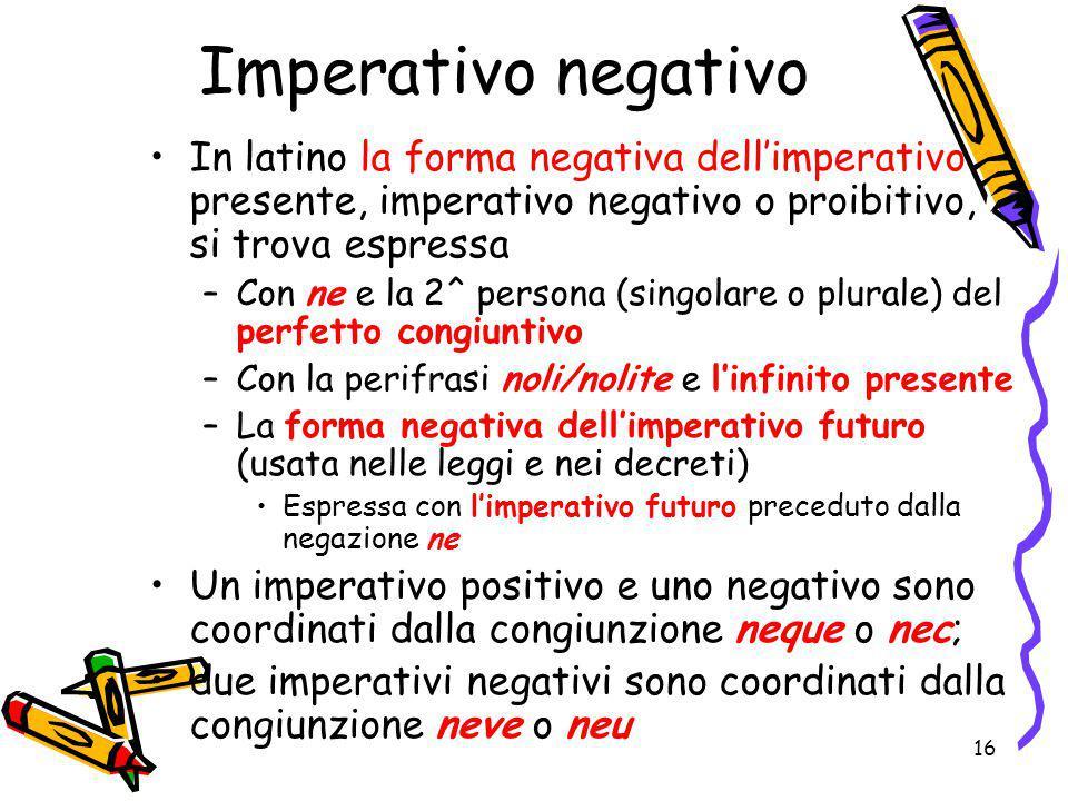 Imperativo negativo In latino la forma negativa dell'imperativo presente, imperativo negativo o proibitivo, si trova espressa.