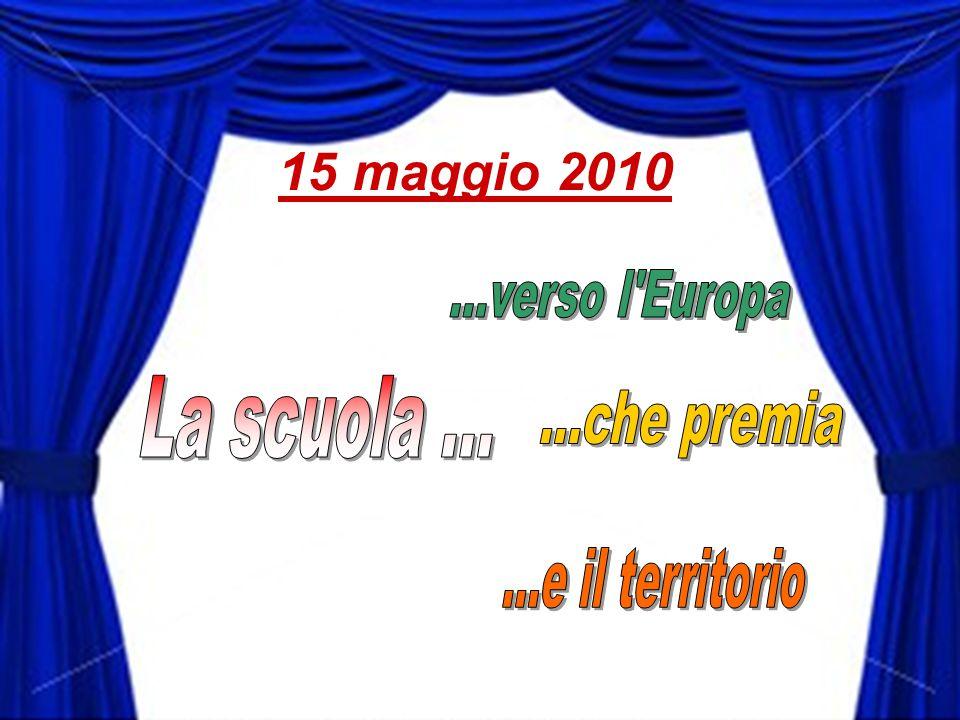 15 maggio 2010 ...verso l Europa La scuola ... ...che premia