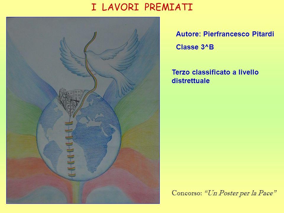 I LAVORI PREMIATI Autore: Pierfrancesco Pitardi Classe 3^B