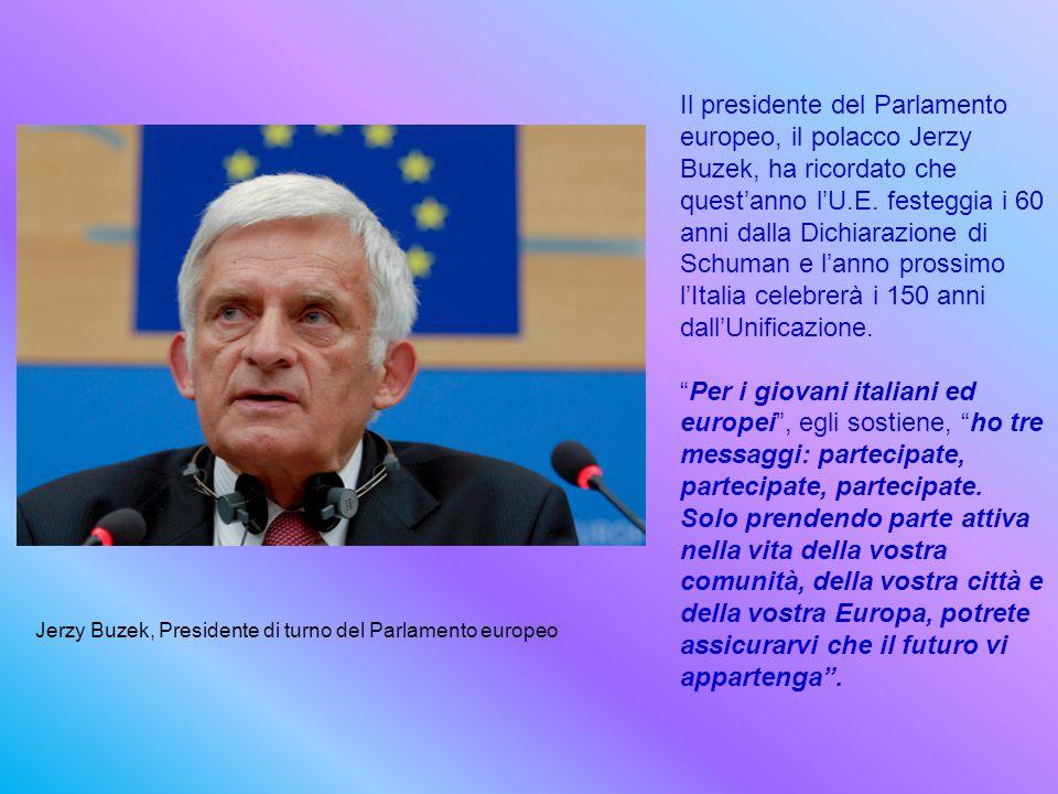 Il presidente del Parlamento europeo, il polacco Jerzy Buzek, ha ricordato che quest'anno l'U.E. festeggia i 60 anni dalla Dichiarazione di Schuman e l'anno prossimo l'Italia celebrerà i 150 anni dall'Unificazione.
