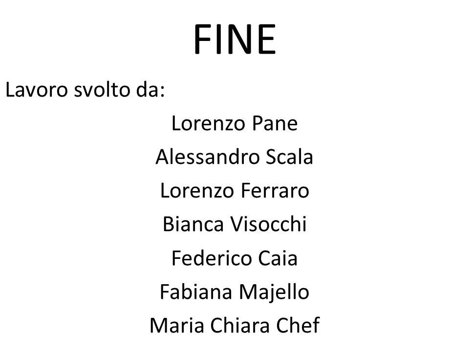 FINE Lavoro svolto da: Lorenzo Pane Alessandro Scala Lorenzo Ferraro Bianca Visocchi Federico Caia Fabiana Majello Maria Chiara Chef