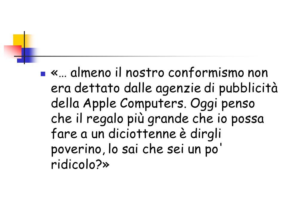 «… almeno il nostro conformismo non era dettato dalle agenzie di pubblicità della Apple Computers.