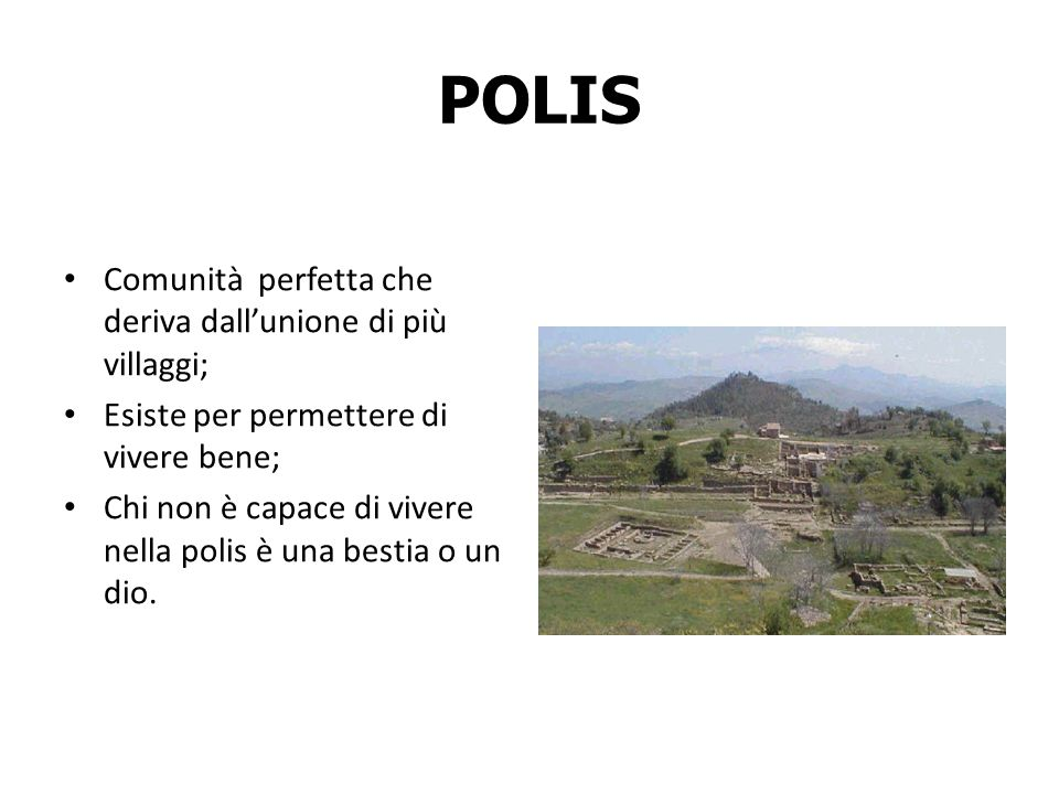 POLIS Comunità perfetta che deriva dall'unione di più villaggi;