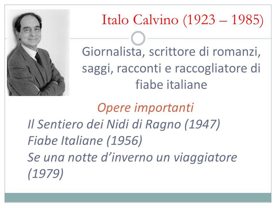 Italo Calvino (1923 – 1985) Giornalista, scrittore di romanzi, saggi, racconti e raccogliatore di fiabe italiane.