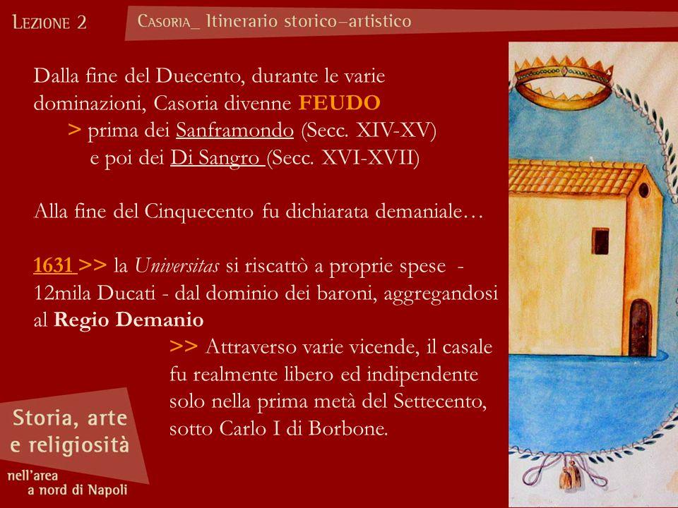 Dalla fine del Duecento, durante le varie dominazioni, Casoria divenne FEUDO