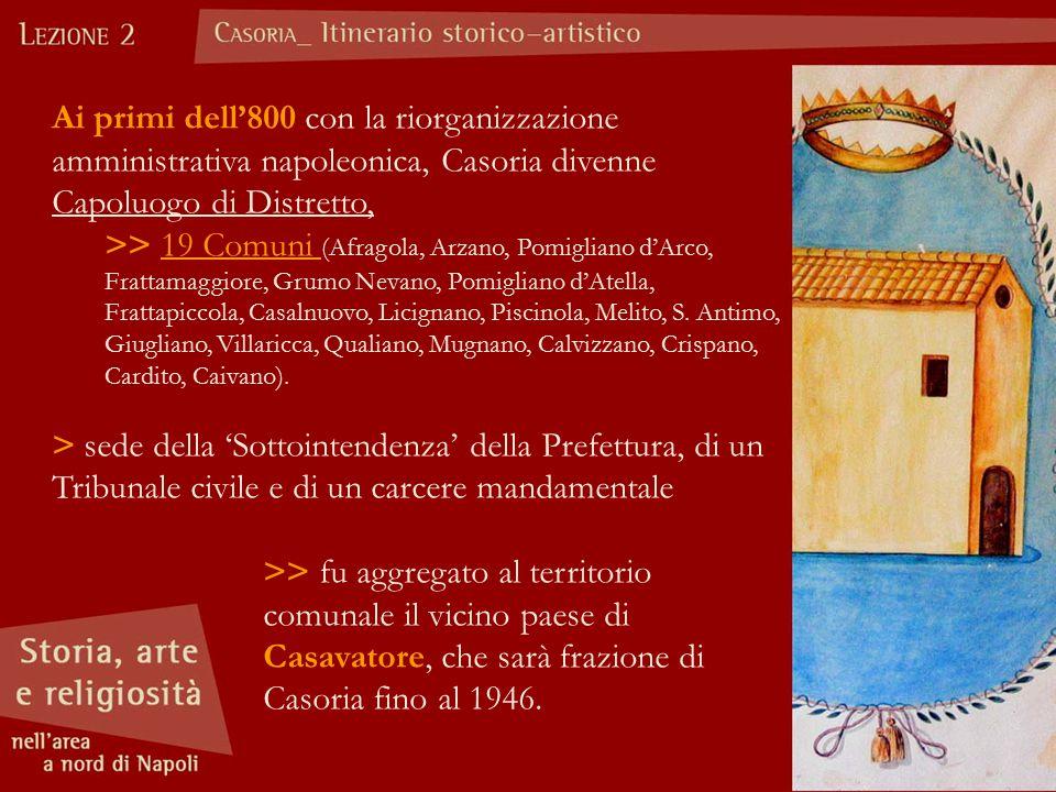 Ai primi dell'800 con la riorganizzazione amministrativa napoleonica, Casoria divenne Capoluogo di Distretto,