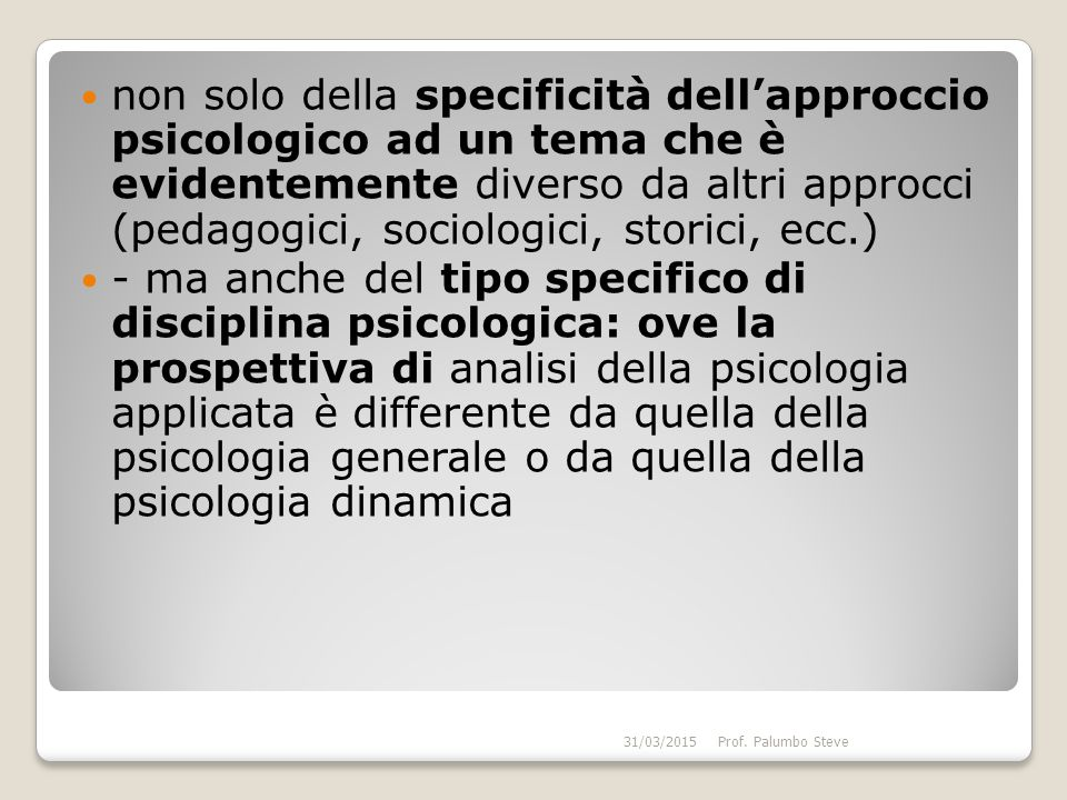 non solo della specificità dell'approccio psicologico ad un tema che è evidentemente diverso da altri approcci (pedagogici, sociologici, storici, ecc.)