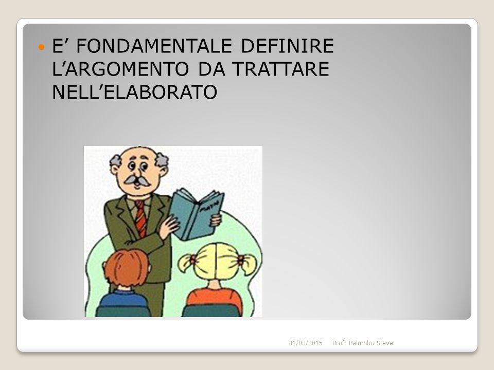 E' FONDAMENTALE DEFINIRE L'ARGOMENTO DA TRATTARE NELL'ELABORATO