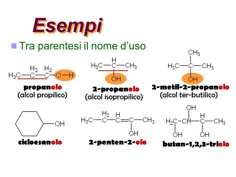 Esempi Tra parentesi il nome d'uso propanolo 2-metil-2-propanolo