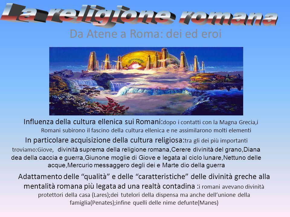 La religione romana Da Atene a Roma: dei ed eroi