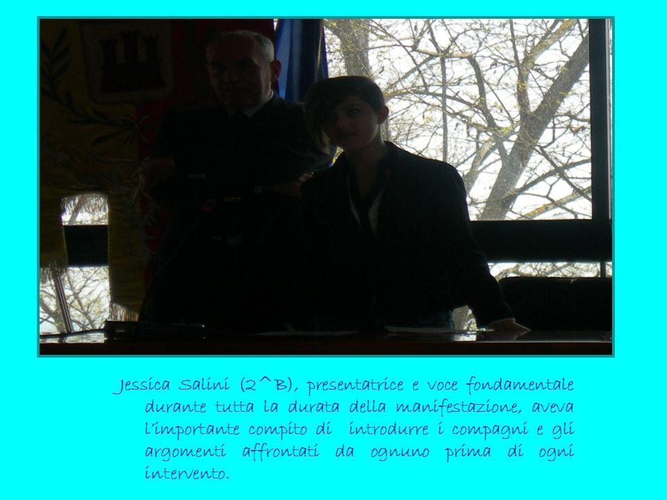 Jessica Salini (2^B), presentatrice e voce fondamentale durante tutta la durata della manifestazione, aveva l'importante compito di introdurre i compagni e gli argomenti affrontati da ognuno prima di ogni intervento.