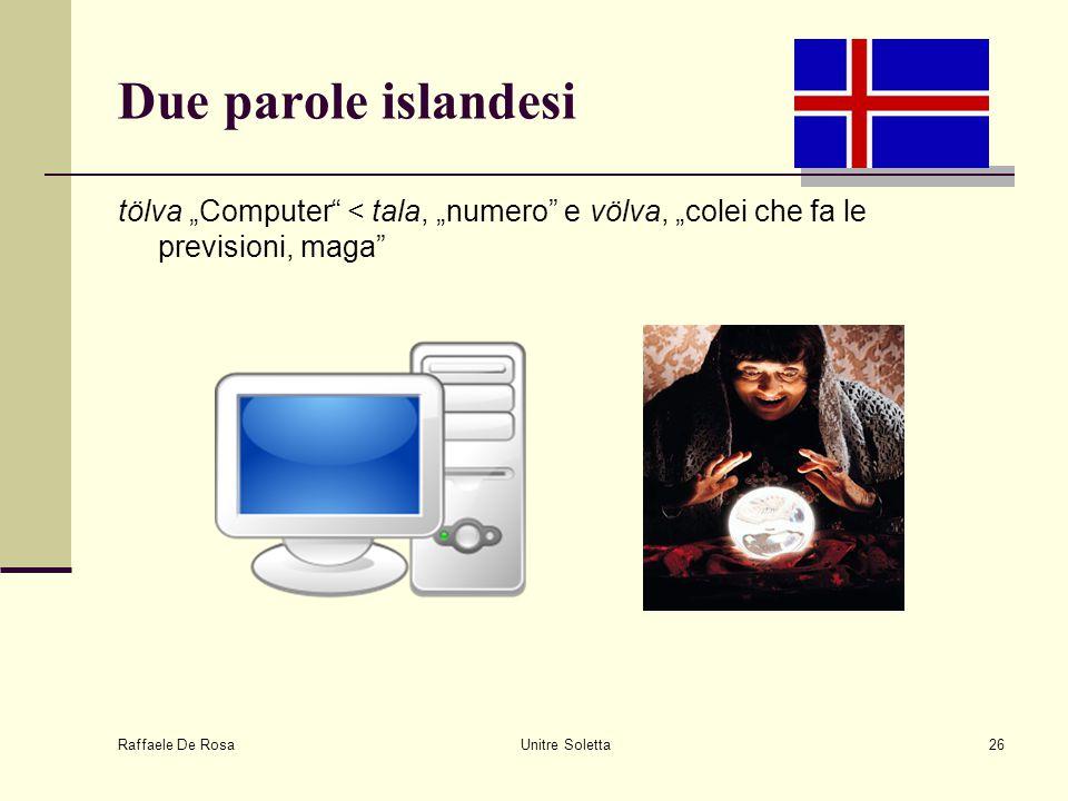 """Due parole islandesi tölva """"Computer < tala, """"numero e völva, """"colei che fa le previsioni, maga Raffaele De Rosa."""