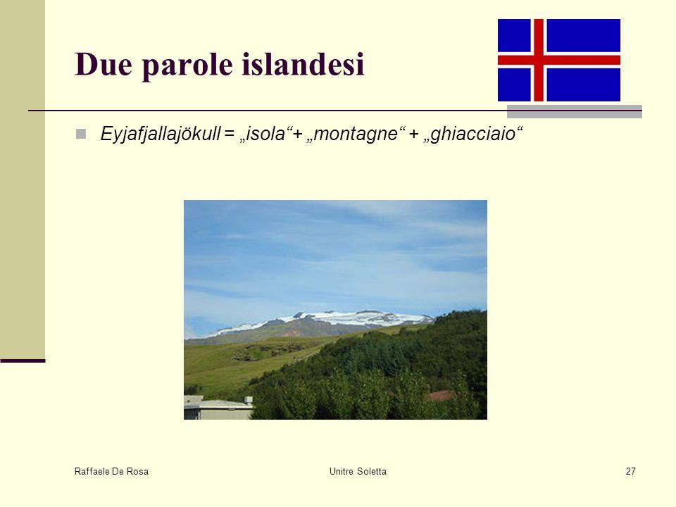 "Due parole islandesi Eyjafjallajökull = ""isola + ""montagne + ""ghiacciaio Raffaele De Rosa."