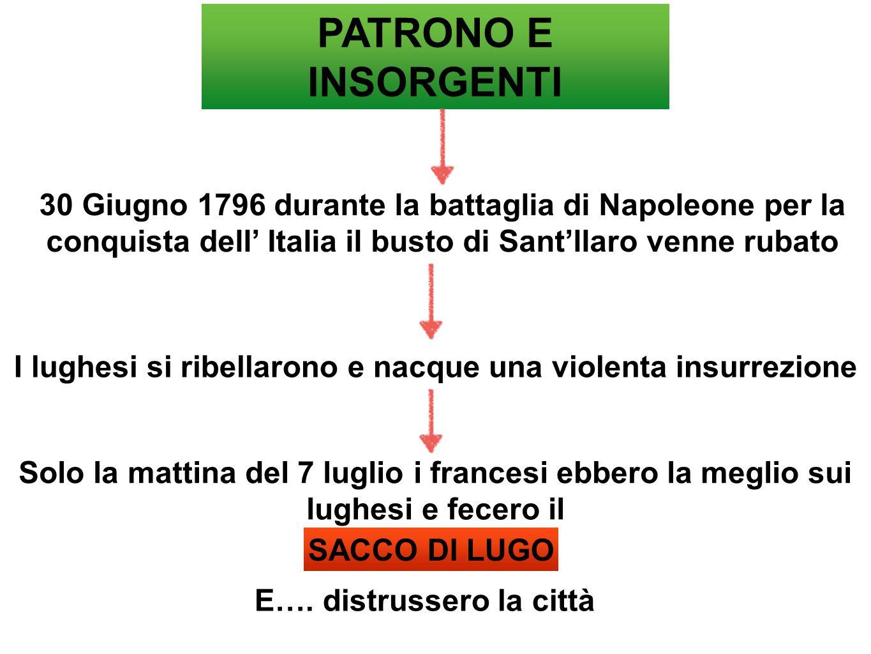 PATRONO E INSORGENTI 30 Giugno 1796 durante la battaglia di Napoleone per la conquista dell' Italia il busto di Sant'llaro venne rubato.