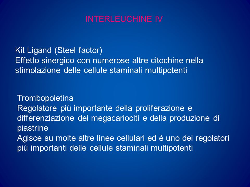 INTERLEUCHINE IV Kit Ligand (Steel factor) Effetto sinergico con numerose altre citochine nella stimolazione delle cellule staminali multipotenti.