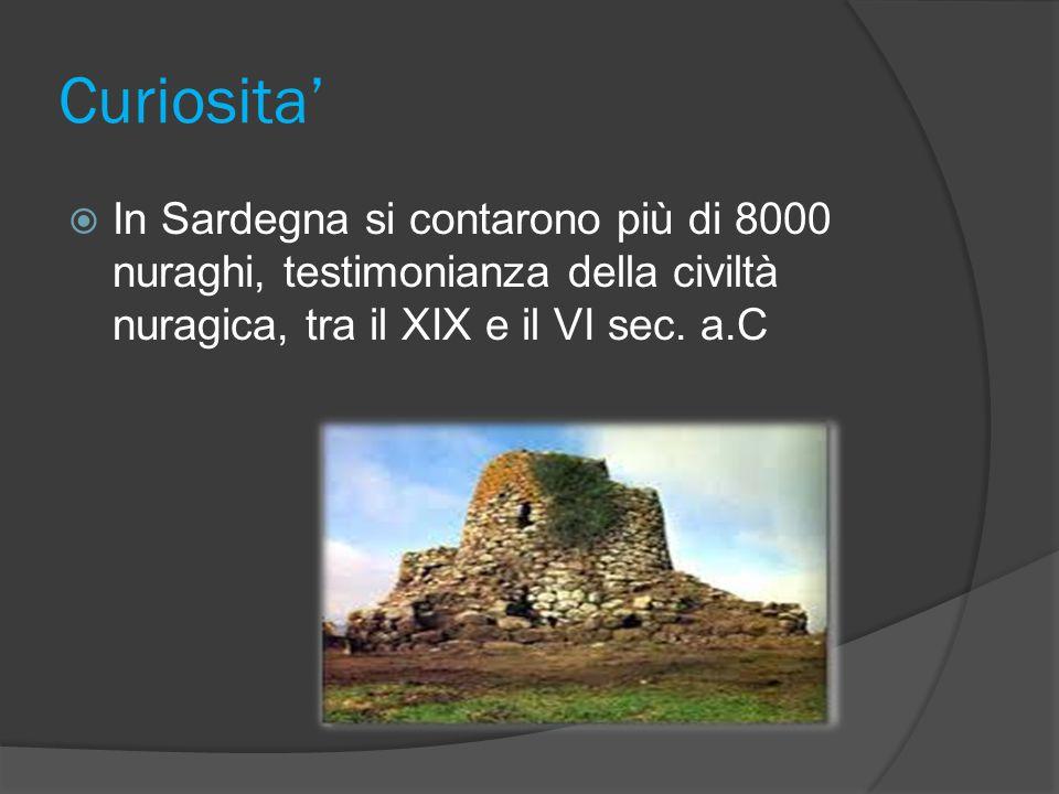 Curiosita' In Sardegna si contarono più di 8000 nuraghi, testimonianza della civiltà nuragica, tra il XIX e il VI sec.