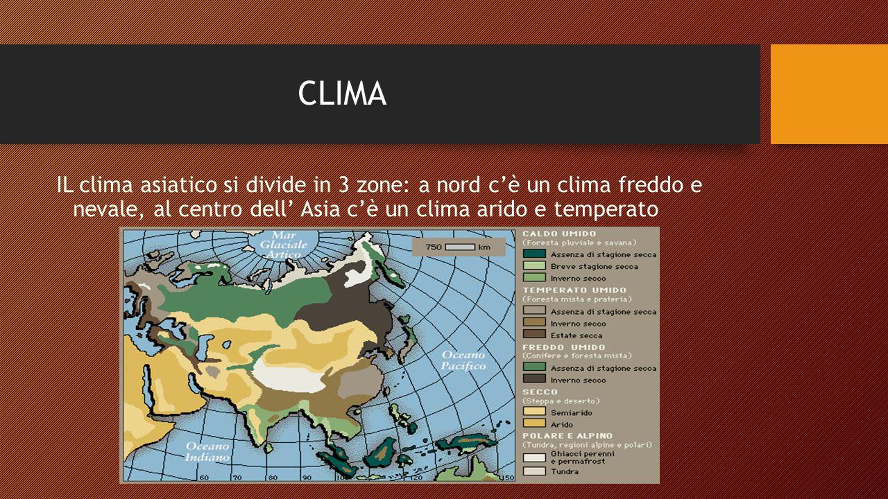 CLIMA IL clima asiatico si divide in 3 zone: a nord c'è un clima freddo e nevale, al centro dell' Asia c'è un clima arido e temperato.