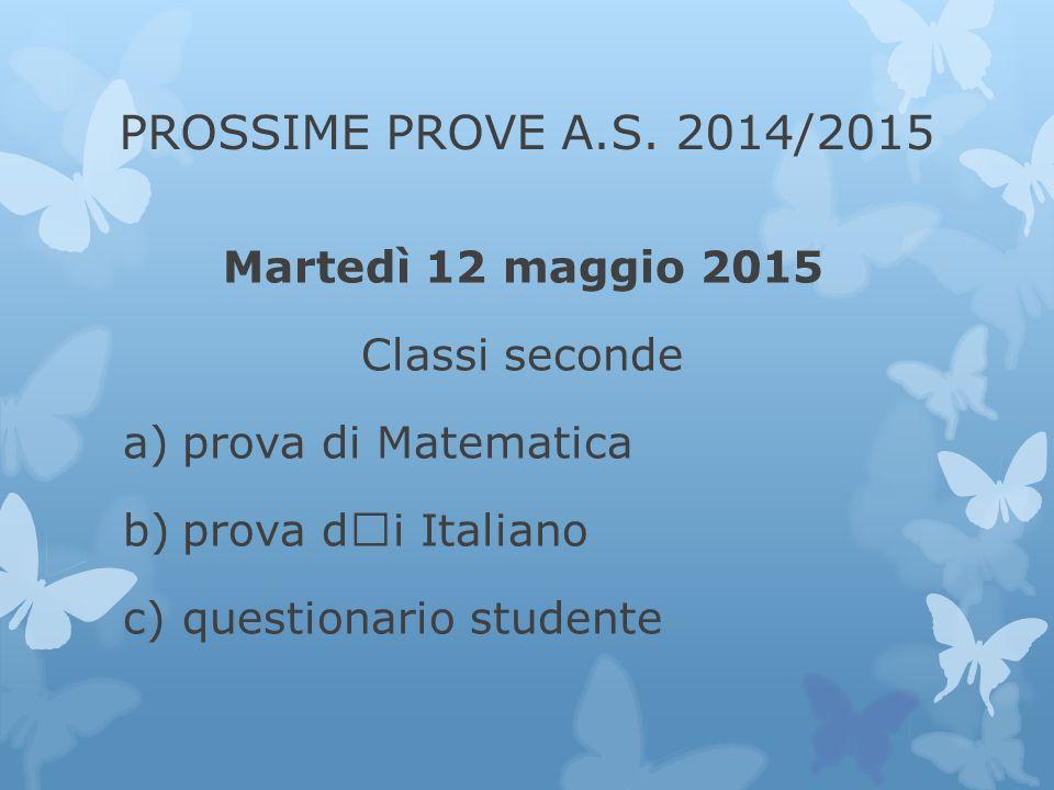 PROSSIME PROVE A.S. 2014/2015 Martedì 12 maggio 2015 Classi seconde