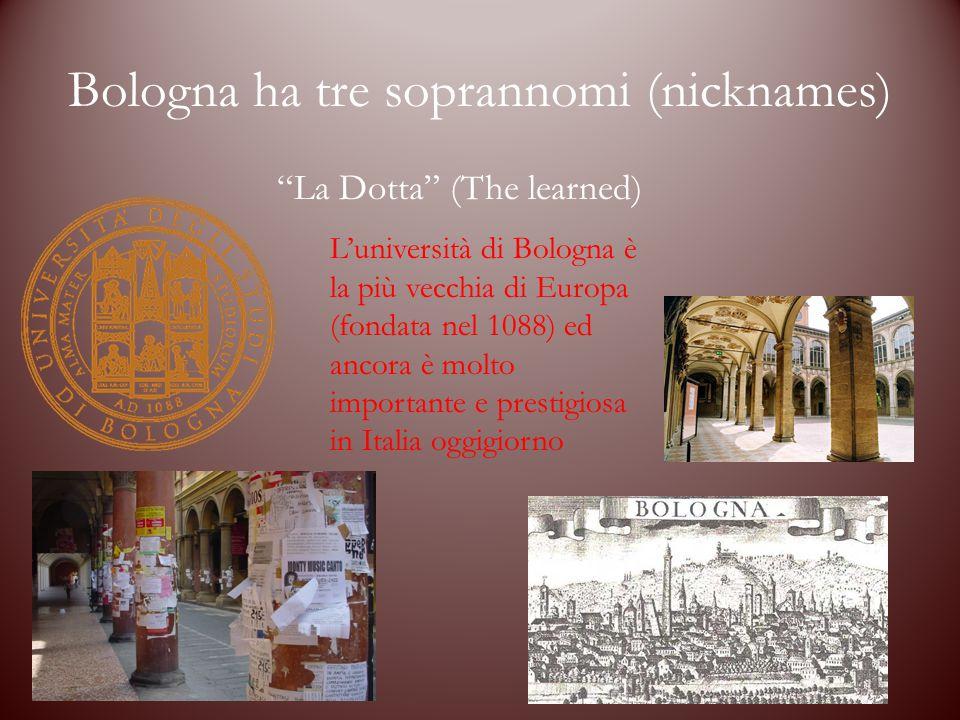 Bologna ha tre soprannomi (nicknames)