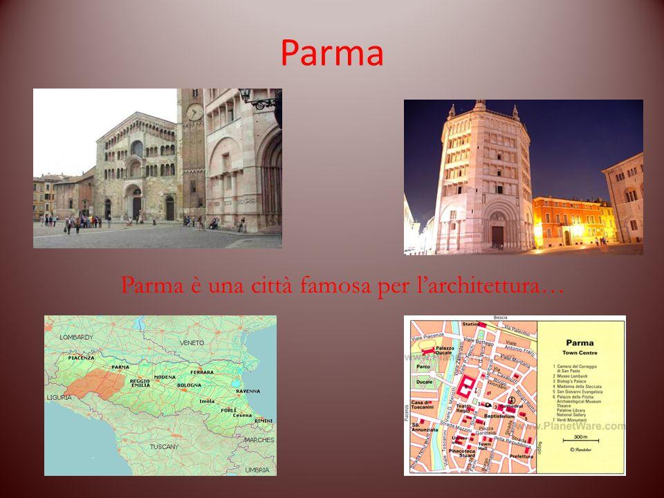 Parma è una città famosa per l'architettura…