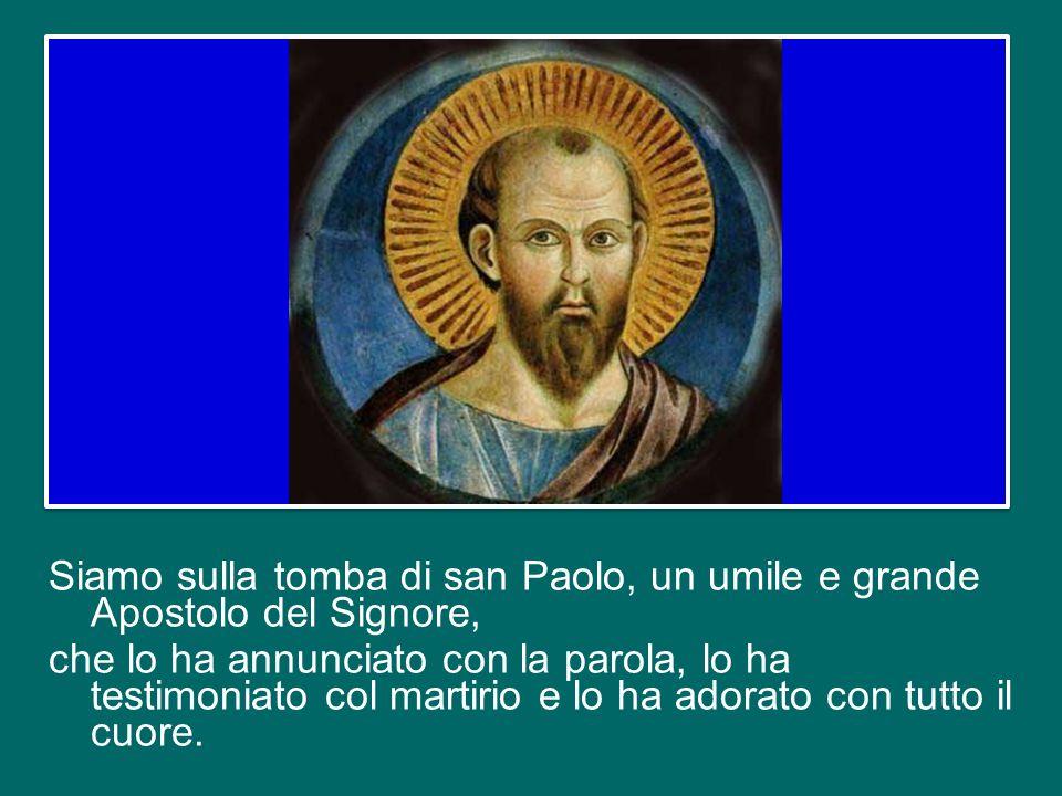 Siamo sulla tomba di san Paolo, un umile e grande Apostolo del Signore, che lo ha annunciato con la parola, lo ha testimoniato col martirio e lo ha adorato con tutto il cuore.