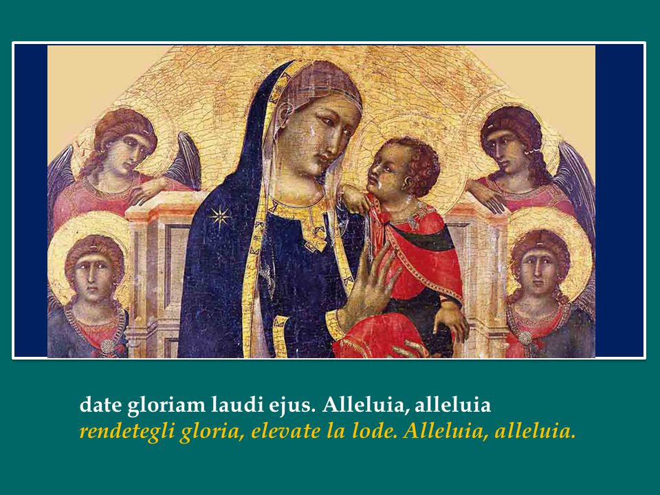 date gloriam laudi ejus. Alleluia, alleluia
