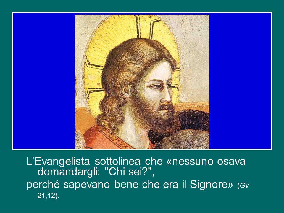 L'Evangelista sottolinea che «nessuno osava domandargli: Chi sei