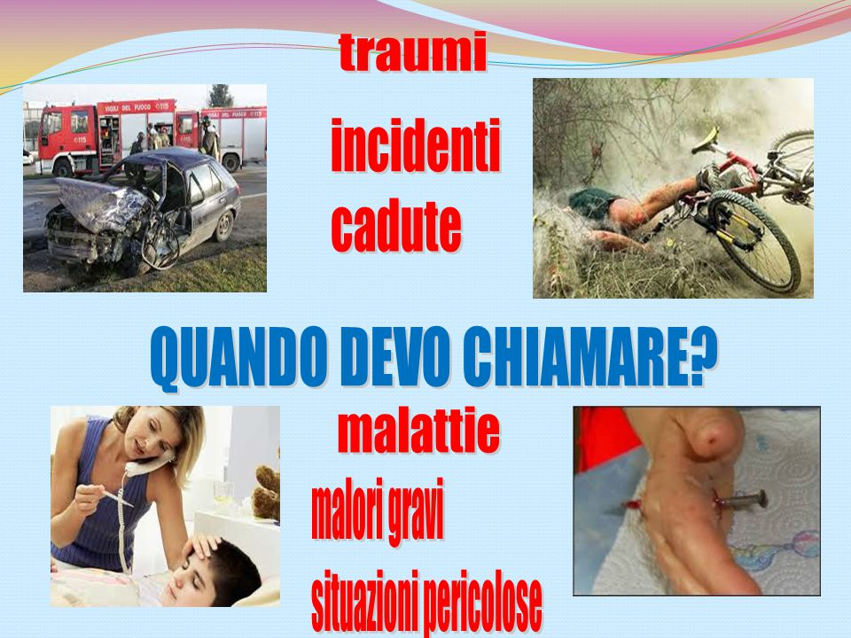 traumi incidenti cadute QUANDO DEVO CHIAMARE malattie malori gravi situazioni pericolose