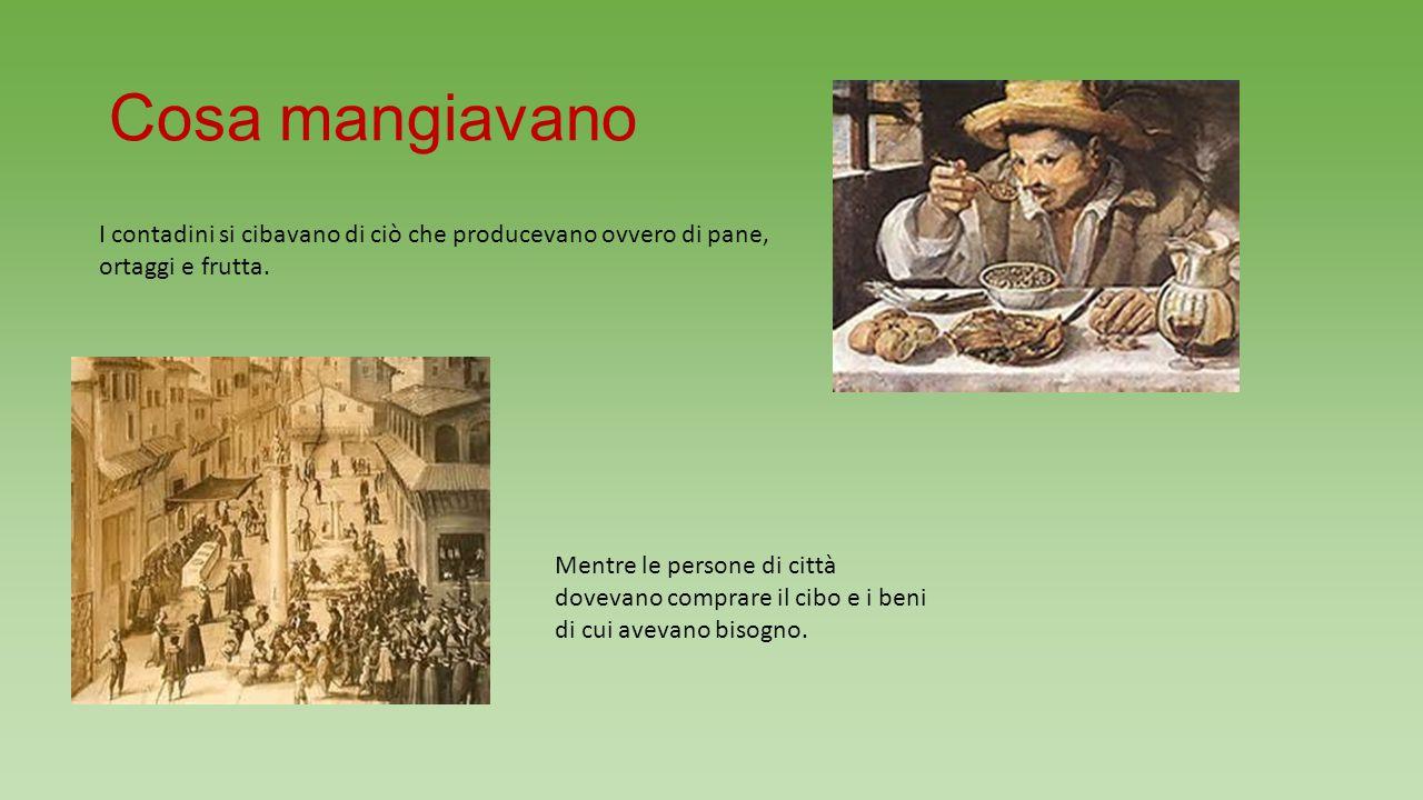 Cosa mangiavano I contadini si cibavano di ciò che producevano ovvero di pane, ortaggi e frutta.