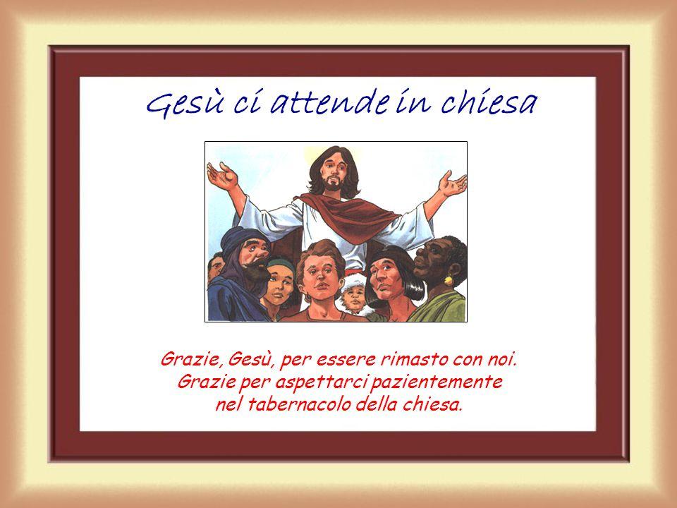 Gesù ci attende in chiesa