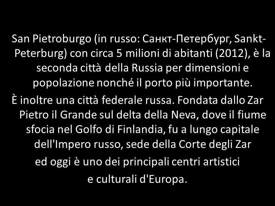 San Pietroburgo (in russo: Санкт-Петербург, Sankt-Peterburg) con circa 5 milioni di abitanti (2012), è la seconda città della Russia per dimensioni e popolazione nonché il porto più importante.