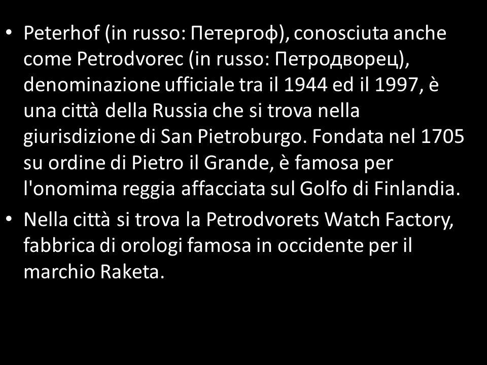 Peterhof (in russo: Петергоф), conosciuta anche come Petrodvorec (in russo: Петродворец), denominazione ufficiale tra il 1944 ed il 1997, è una città della Russia che si trova nella giurisdizione di San Pietroburgo. Fondata nel 1705 su ordine di Pietro il Grande, è famosa per l onomima reggia affacciata sul Golfo di Finlandia.