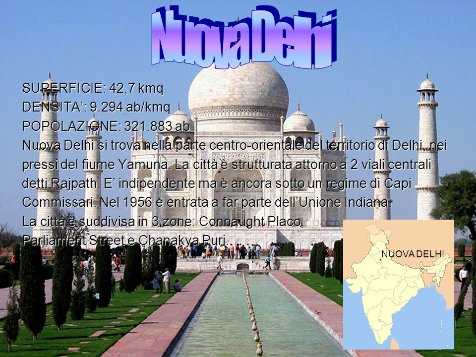 Nuova Delhi SUPERFICIE: 42,7 kmq DENSITA': 9.294 ab/kmq