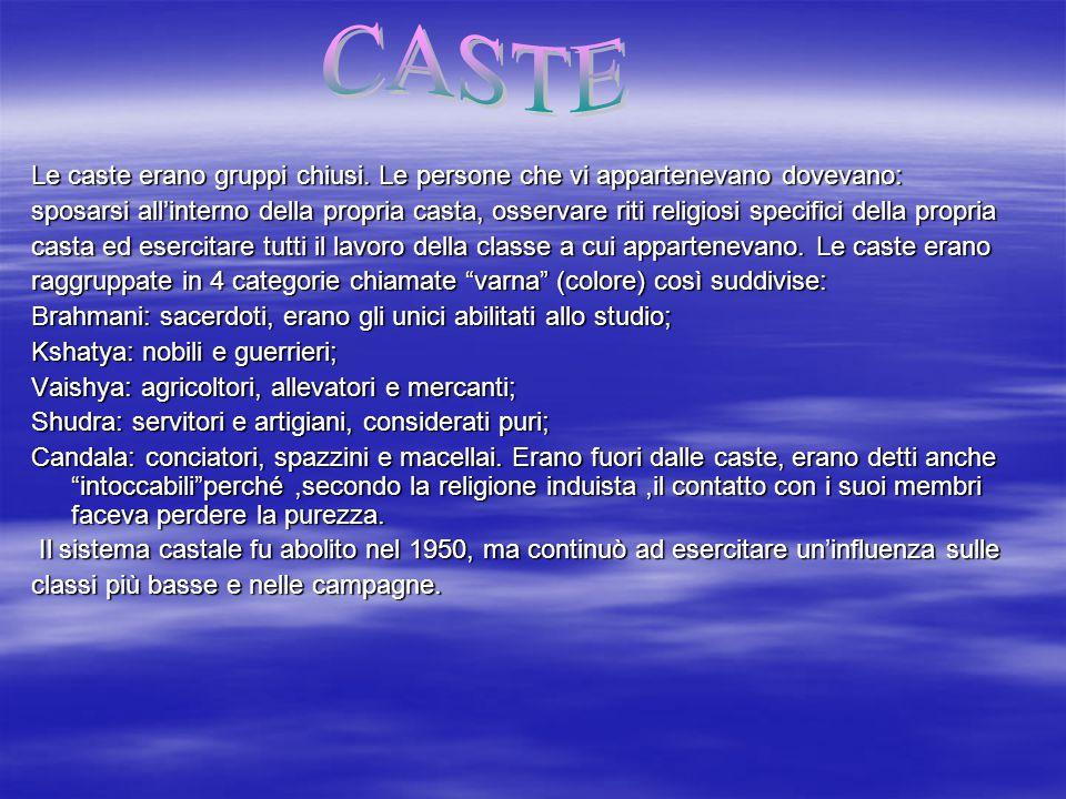 CASTE Le caste erano gruppi chiusi. Le persone che vi appartenevano dovevano: