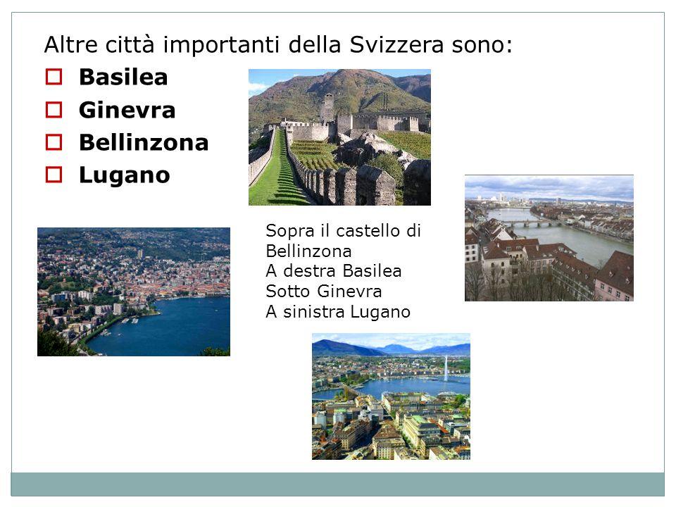 Altre città importanti della Svizzera sono: Basilea Ginevra Bellinzona