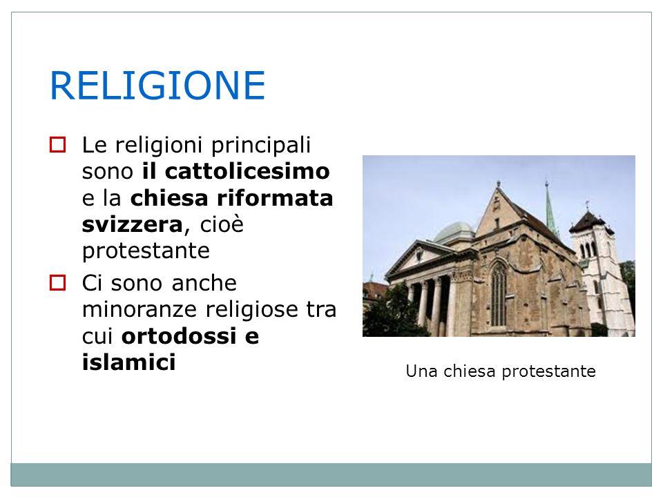RELIGIONE Le religioni principali sono il cattolicesimo e la chiesa riformata svizzera, cioè protestante.
