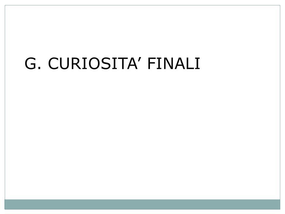 G. CURIOSITA' FINALI