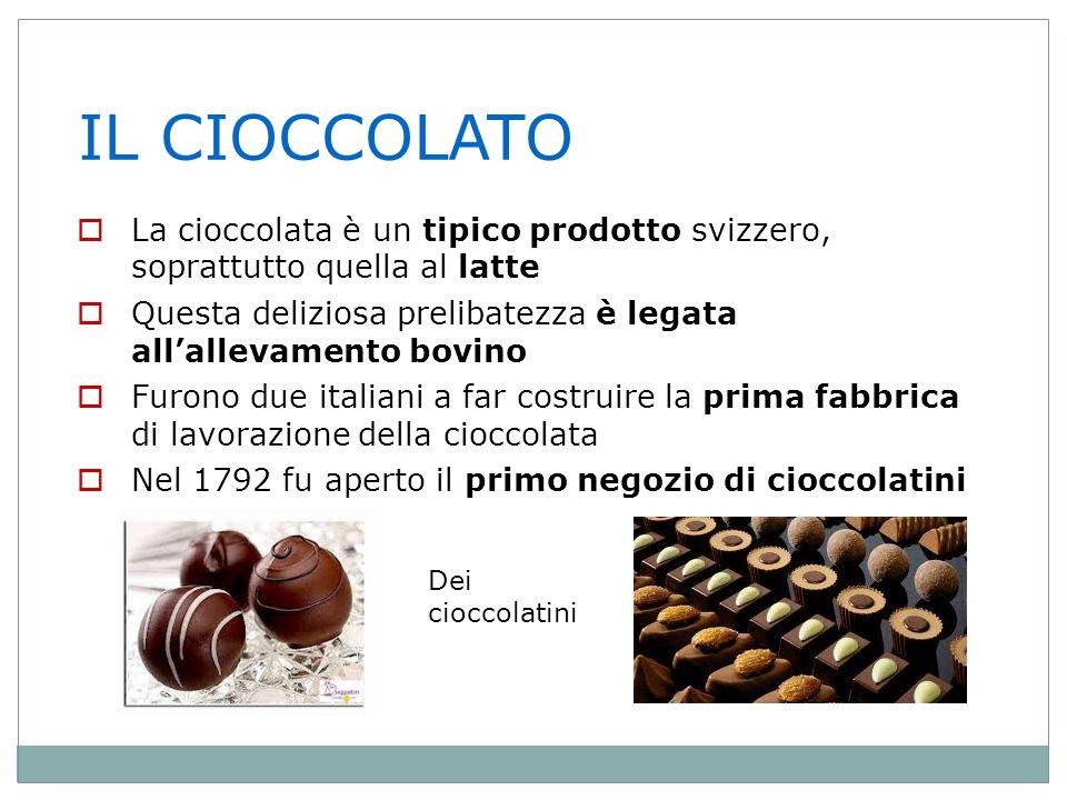 IL CIOCCOLATO La cioccolata è un tipico prodotto svizzero, soprattutto quella al latte.