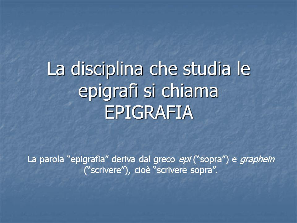La disciplina che studia le epigrafi si chiama EPIGRAFIA
