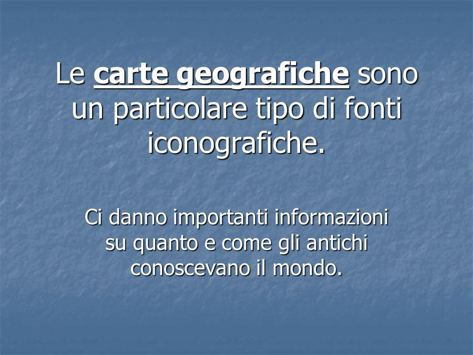 Le carte geografiche sono un particolare tipo di fonti iconografiche.